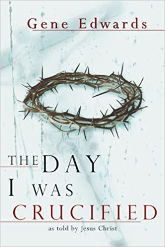 The Day I Was Crucified: As Told by Jesus Christ
