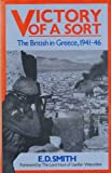 Victory of a Sort: British in Greece, 1941-46 (0709032900) by Smith, E.D.