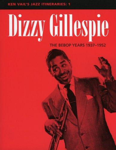 Dizzy Gillespie: The Bebop Years 1937-1952: Ken Vail's Jazz Itineraries 1: Dizzy Gillespie - The Bebop Years 1937-1952 Pt.1