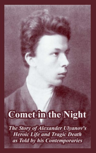 Comet in the Night: The Story of Alexander Ulyanov's Heroic Life and Tragic Death as Told by His Contemporaries