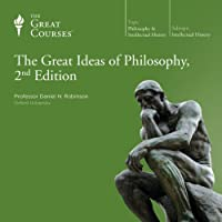 The Great Ideas of Philosophy, 2nd Edition  by The Great Courses Narrated by Professor Daniel N. Robinson