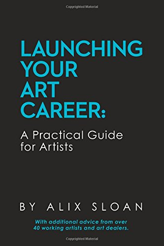 Launching Your Art Career: A Practical Guide for Artists
