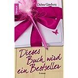 """Dieses Buch wird ein Bestseller: Romanvon """"Debra Ginsberg"""""""