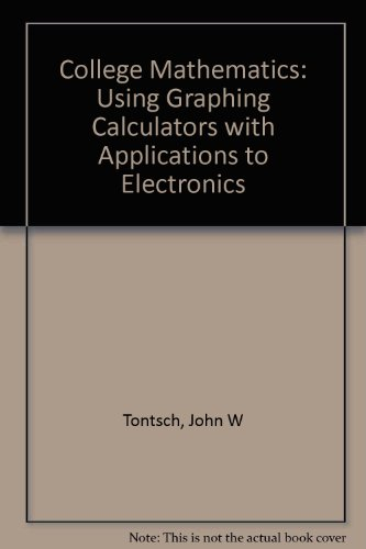College Mathematics: Using Graphing Calculators With Applications to Electronics