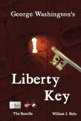 george-washingtons-liberty-key-mount-vernons-bastille-key-the-mystery-and-magic-of-its-body-mind-and