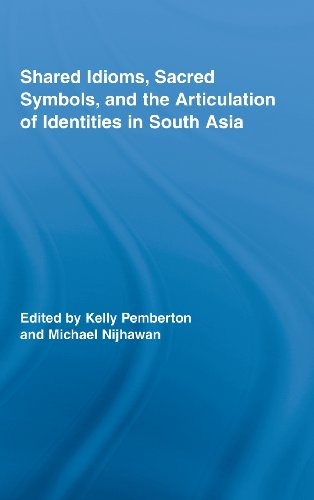 Shared Idioms, Sacred Symbols, and the Articulation of Identities in South Asia (Routledge Studies in Religion)