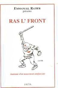 Ras l'front (Anatomie d'un mouvement antifasciste) par Emmanuel Ratier