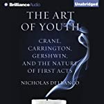 The Art of Youth: Crane, Carrington, Gershwin, and the Nature of First Acts | Nicholas Delbanco