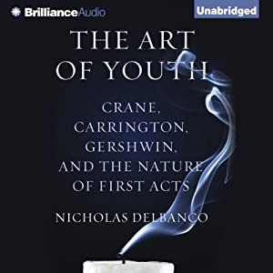 The Art of Youth: Crane, Carrington, Gershwin, and the Nature of First Acts | [Nicholas Delbanco]