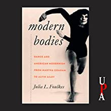 Modern Bodies: Dance and American Modernism from Martha Graham to Alvin Ailey Audiobook by Julia L. Foulkes Narrated by Celeste Lawson