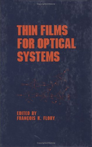 Thin Films For Optical Systems (Optical Science And Engineering)