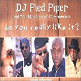 DJ Pied Piper & Master Of Ceremonies Do You Really Like It