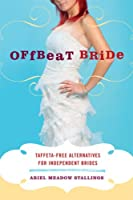 "Cover of ""Offbeat Bride: Taffeta-Free Alt..."