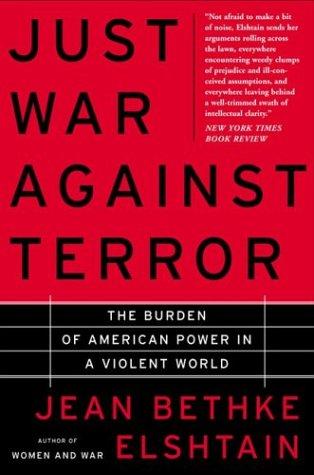 Just War Against Terror : The Burden of American Power in a Violent World, JEAN BETHKE ELSHTAIN