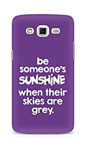 AMEZ be someone's sunshine when their skies are grey Back Cover For Samsung Galaxy Grand 3