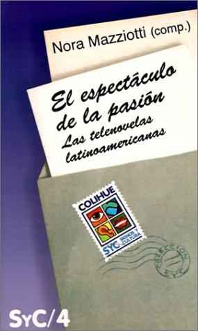 el-espectaculo-de-la-pasion-las-telenovelas-latinoamericanas-coleccion-signos-y-cultura-spanish-edit