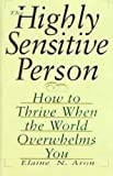 The Highly Sensitive Person: How to Thrive When the World Overwhelms You (073510073X) by Elaine N. Aron