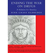 Ending the War on Drugs: A Solution for America (       UNABRIDGED) by Dirk Chase Eldredge Narrated by Jeff Riggenbach