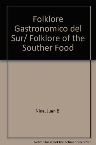 Folklore Gastronomico del Sur/ Folklore of the Souther Food (Spanish Edition) by Juan B. Nina