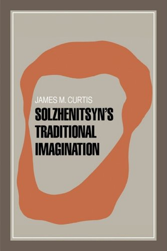 Solzhenitsyn's Traditional Imagination, James M. Curtis
