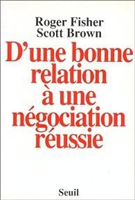 D\'une bonne relation à une négociation réussie par Roger Fisher