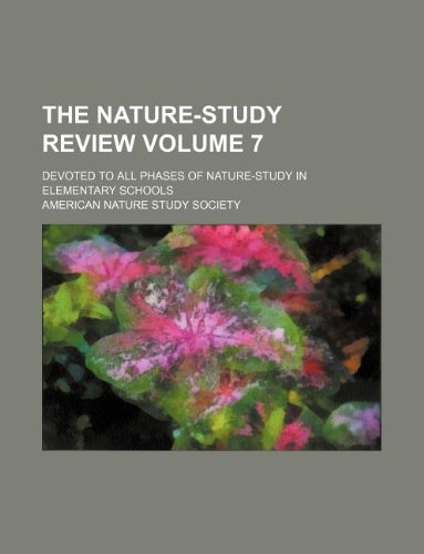 The Nature-Study Review Volume 7; Devoted to All Phases of Nature-Study in Elementary Schools