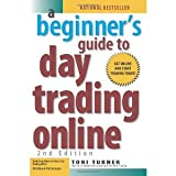 img - for A Beginner's Guide to Day Trading Online (2nd edition) [Paperback] [2007] 2 Ed. Toni Turner book / textbook / text book