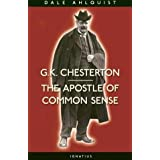 G. K. Chesterton:  Apostle of Common Sense ~ Dale Ahlquist