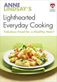 Anne Lindsay's Lighthearted Everyday Cooking: Fabulous Food for a Healthy Heart