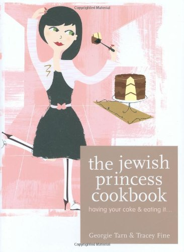 The Jewish Princess Cookbook: Having Your Cake and Eating It . . . by Georgie Tarn, Tracey Fine