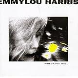 Wrecking Ball ~ Emmylou Harris