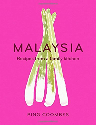 Malaysia: Recipes From a Family Kitchen by Ping Coombes