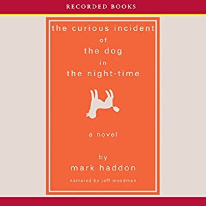 The Curious Incident of the Dog in the Night-Time (       UNABRIDGED) by Mark Haddon Narrated by Jeff Woodman