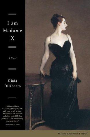 I Am Madame X: A Novel, Gioia Diliberto