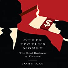 Other People's Money: The Real Business of Finance (       UNABRIDGED) by John Kay Narrated by Walter Dixon