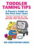 Dr Christopher Green Toddler Taming Tips: A Parent's Guide to the First Four Years - Pocket Edition