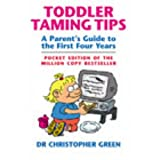 Toddler Taming Tips: A Parent's Guide to the First Four Years - Pocket Editionby Dr Christopher Green