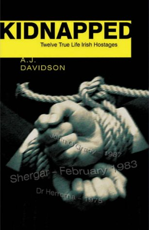 Kidnapped: True Stories of Twelve Irish Hostages: Amazon.co.uk: A.J. Davidson: Books