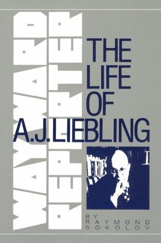 Wayward Reporter: Life of A.J. Liebling, Sokolov, Raymond A.