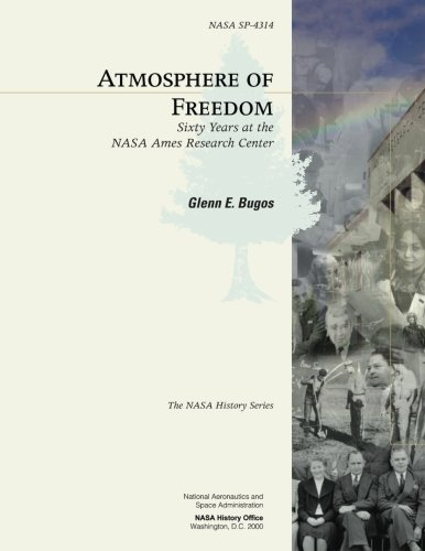 Atmosphere of Freedom: Sixty Years at the NASA Ames Research Center (The NASA History Series)