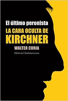 El Ultimo Peronista (Spanish Edition): Walter Curia: 9789500727273