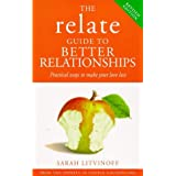 The Relate Guide to Better Relationships: Practical Ways to Make Your Love Last from the Experts in Marriage Guidance (Relate Guides)by Sarah Litvinoff