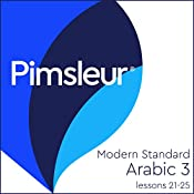 Pimsleur Arabic (Modern Standard) Level 3 Lessons 21-25: Learn to Speak and Understand Modern Standard Arabic with Pimsleur Language Programs |  Pimsleur