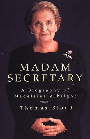 Madam Secretary: A Biography of Madeleine Albright, Blood,Thomas