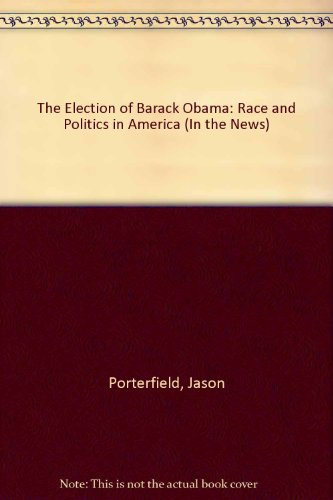 The Election of Barack Obama: Race and Politics in America (In the News)