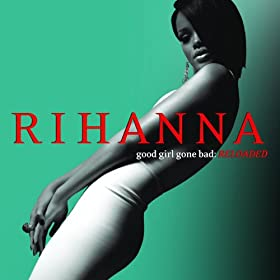 Good Girl Gone Bad (Reloaded - UK & Oz CD)