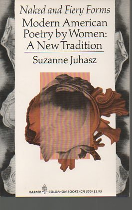 Naked and fiery forms: Modern American poetry by women, a new tradition (Harper colophon books), Juhasz, Suzanne
