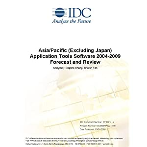 Asia/Pacific (Excluding Japan) Application Development Software Forecast, 2004 - 2009 IDC and Daphne Chung