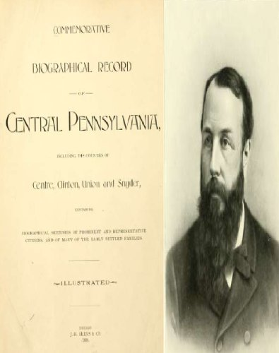 Commemorative biographical record of central Pennsylvania, including the counties of Centre, Clinton, Union and Snyder PDF