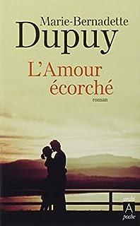 L'amour écorché : roman, Dupuy, Marie-Bernadette